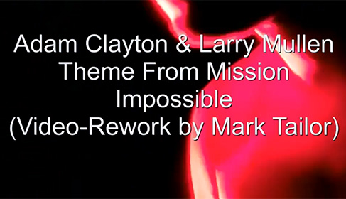 Adam Clayton & Larry Mullen - Theme From Mission Impossible (Video-Rework by Mark Tailor).jpg